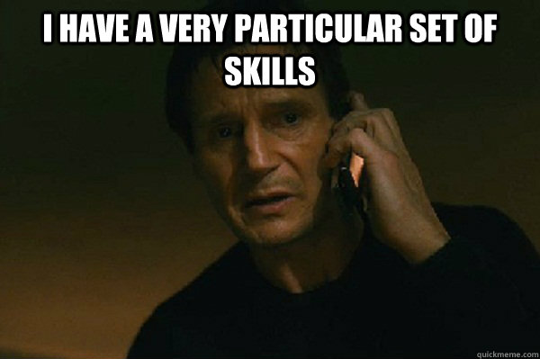 d4022b3bab0188874b1dfb13bcdca1da_i-have-a-particular-set-of-skills-memes-memesuper-liam-neeson-skills-meme_600-399