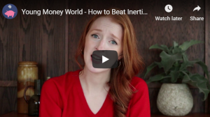 Young Money World: How to beat inertia (part 1)
